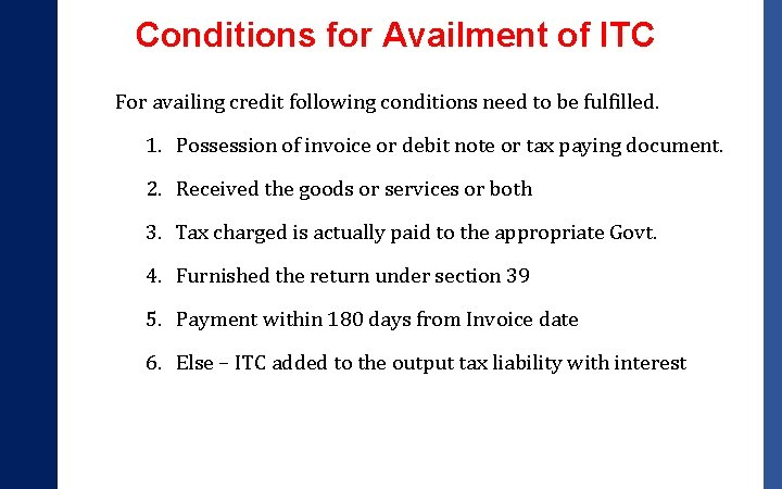 Conditions for Availment of ITC For availing credit following conditions need to be fulfilled.