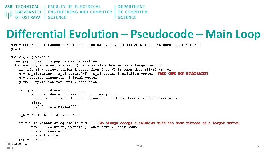 Differential Evolution – Pseudocode – Main Loop pop = Generate NP random individuals (you