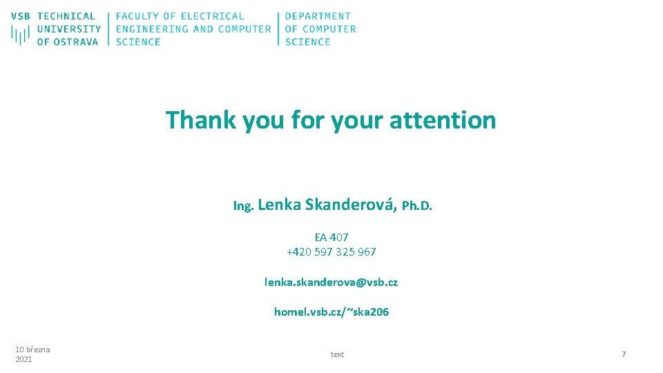 Thank you for your attention Ing. Lenka Skanderová, Ph. D. EA 407 +420 597