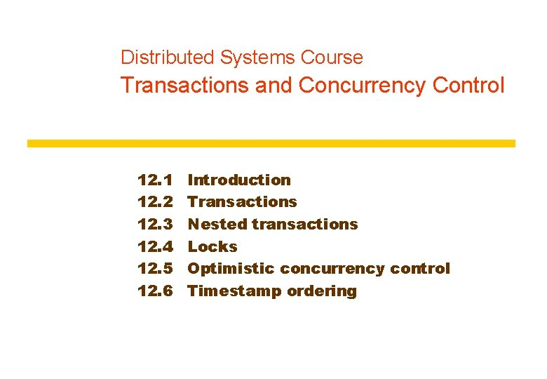 Distributed Systems Course Transactions and Concurrency Control 12. 1 12. 2 12. 3 12.