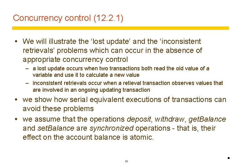 Concurrency control (12. 2. 1) We will illustrate the 'lost update' and the 'inconsistent