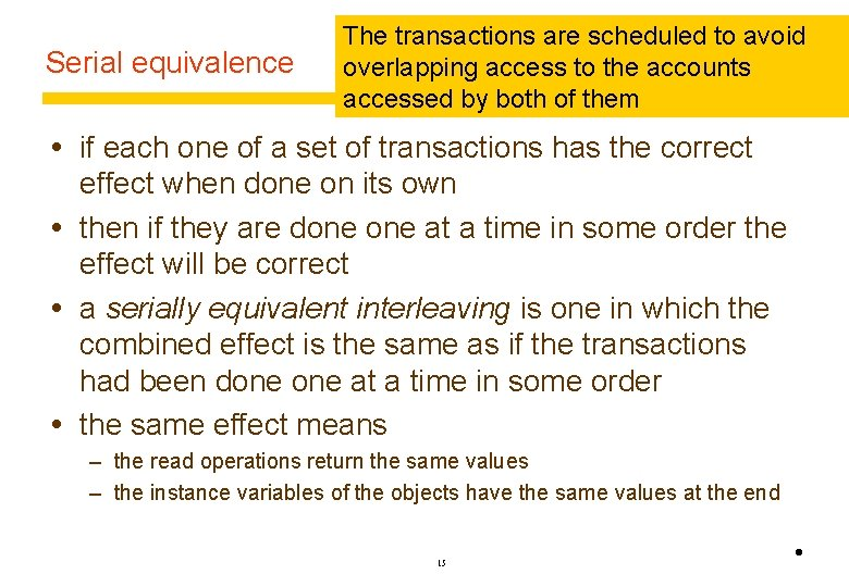 Serial equivalence The transactions are scheduled to avoid overlapping access to the accounts accessed
