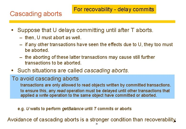Cascading aborts For recovability - delay commits Suppose that U delays committing until after