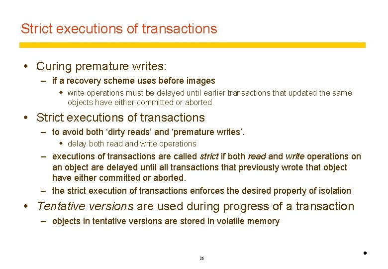Strict executions of transactions Curing premature writes: – if a recovery scheme uses before