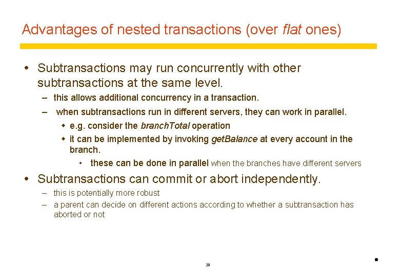 Advantages of nested transactions (over flat ones) Subtransactions may run concurrently with other subtransactions