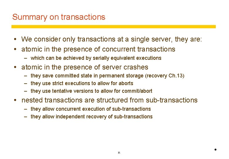 Summary on transactions We consider only transactions at a single server, they are: atomic