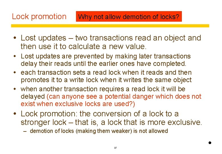 Lock promotion Why not allow demotion of locks? Lost updates – two transactions read