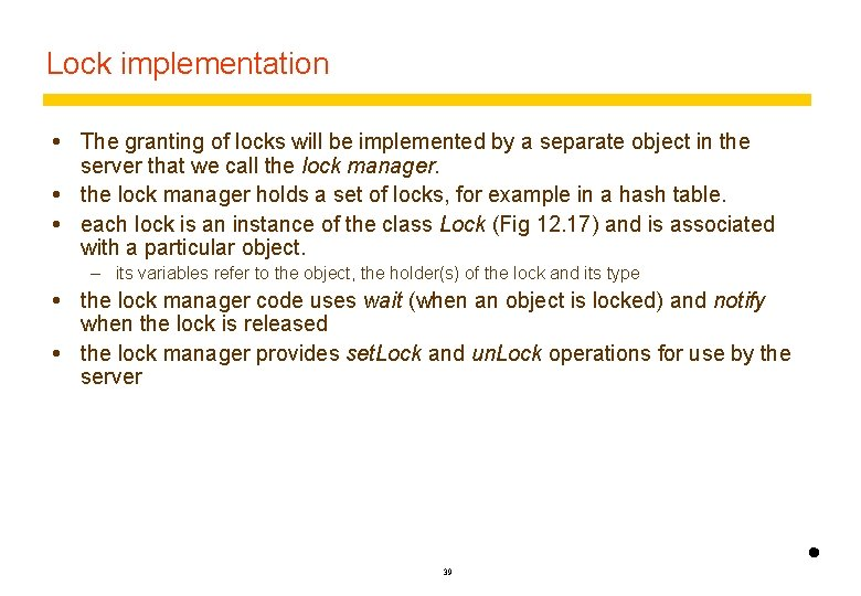 Lock implementation The granting of locks will be implemented by a separate object in