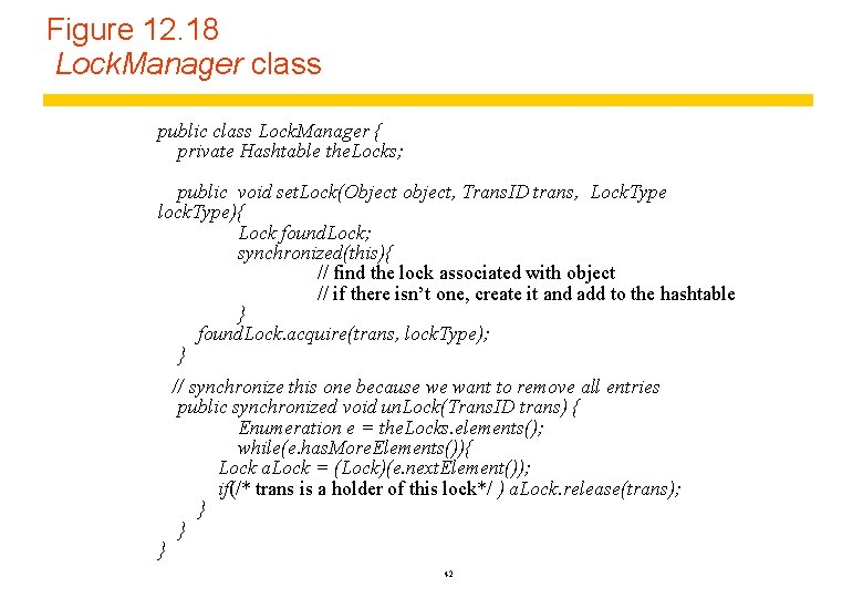 Figure 12. 18 Lock. Manager class public class Lock. Manager { private Hashtable the.