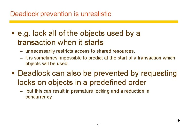 Deadlock prevention is unrealistic e. g. lock all of the objects used by a