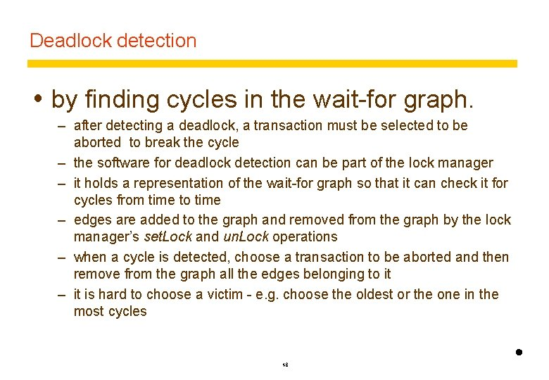 Deadlock detection by finding cycles in the wait-for graph. – after detecting a deadlock,