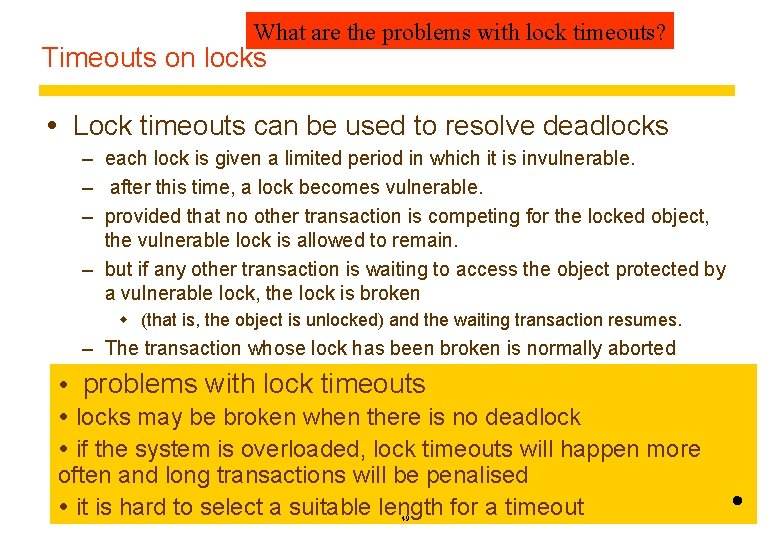 What are the problems with lock timeouts? Timeouts on locks Lock timeouts can be