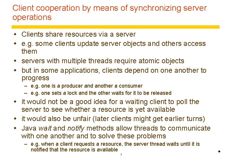 Client cooperation by means of synchronizing server operations Clients share resources via a server