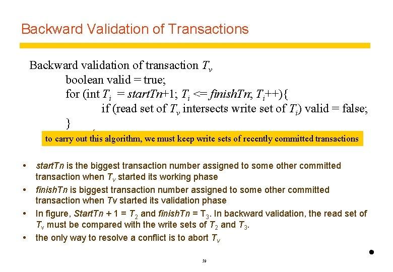 Backward Validation of Transactions Backward validation of transaction Tv boolean valid = true; for