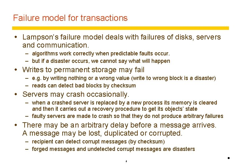 Failure model for transactions Lampson's failure model deals with failures of disks, servers and