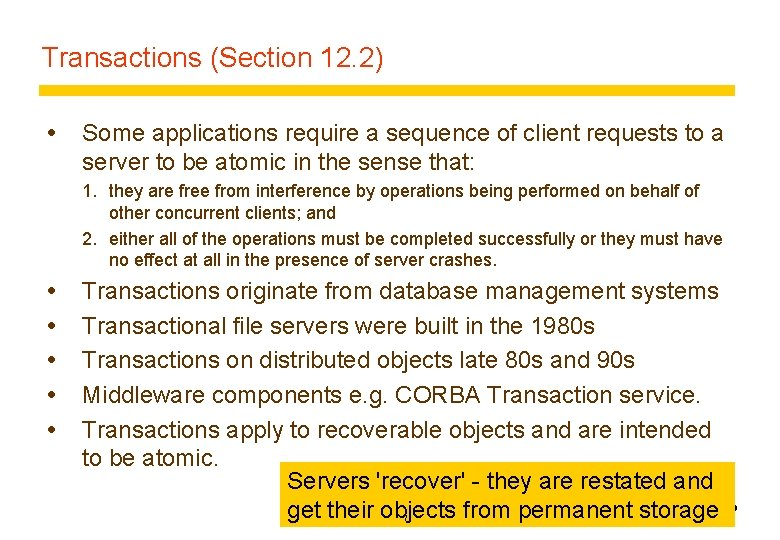Transactions (Section 12. 2) Some applications require a sequence of client requests to a