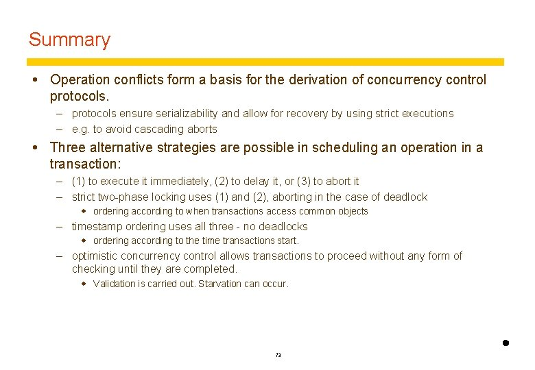 Summary Operation conflicts form a basis for the derivation of concurrency control protocols. –