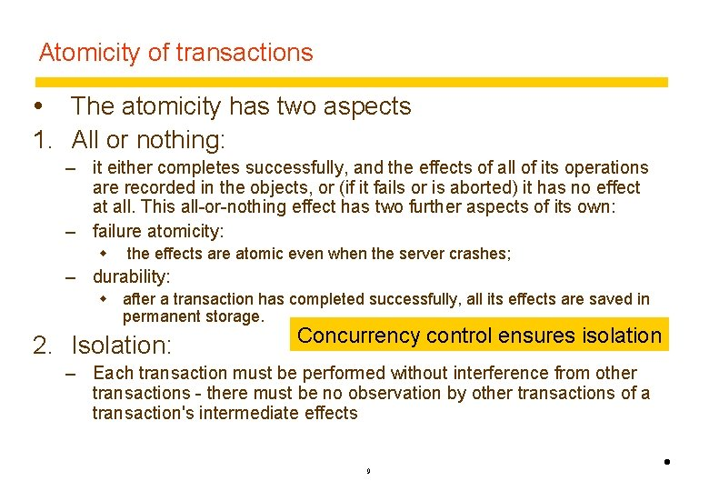 Atomicity of transactions The atomicity has two aspects 1. All or nothing: – it