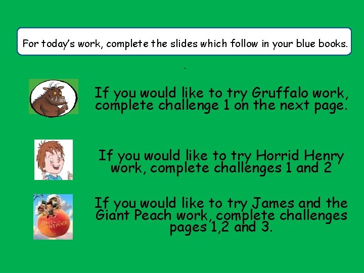 For today's work, complete the slides which follow in your blue books. . If