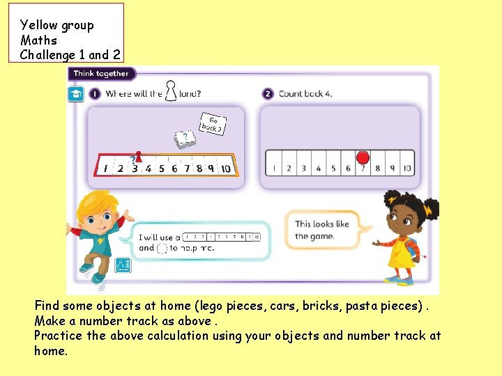 Yellow group Maths Challenge 1 and 2 Find some objects at home (lego pieces,