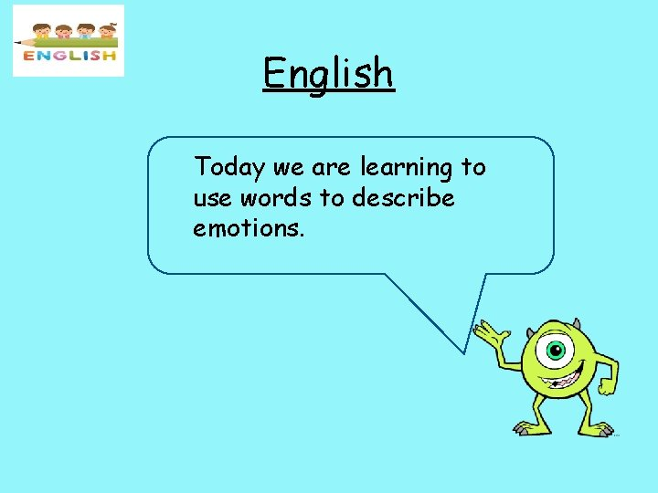 English Today we are learning to use words to describe emotions.