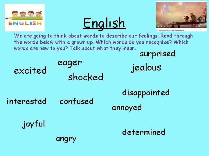 English We are going to think about words to describe our feelings. Read through.