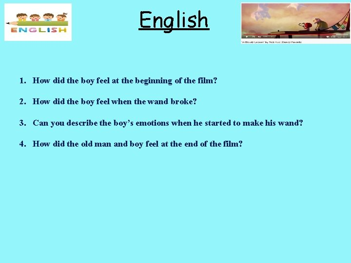 English 1. How did the boy feel at the beginning of the film? 2.