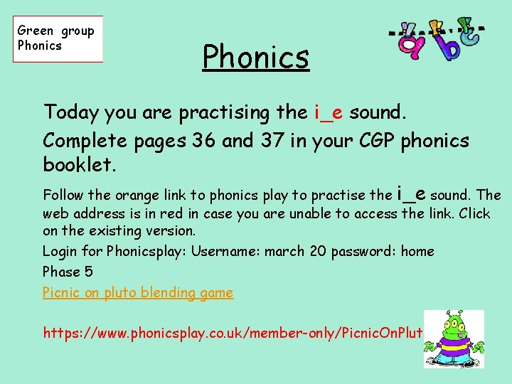 Green group Phonics Today you are practising the i_e sound. Complete pages 36 and