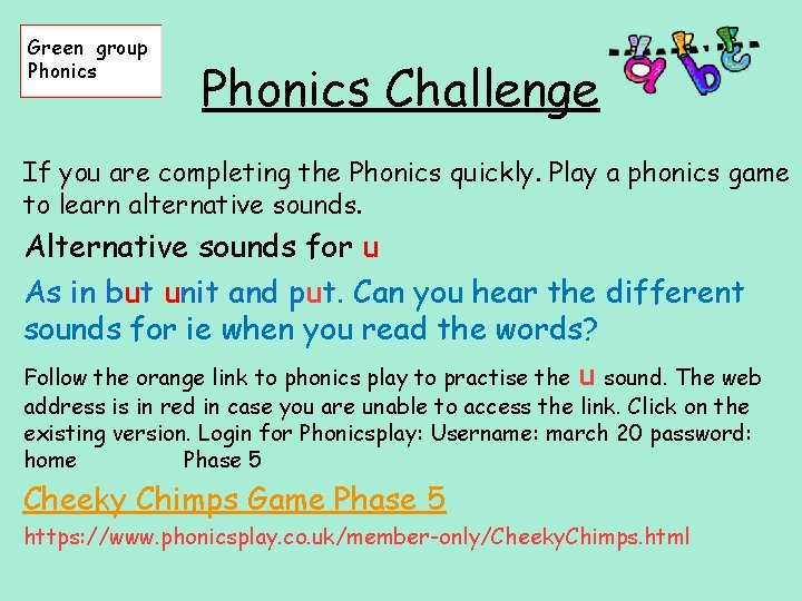 Green group Phonics Challenge If you are completing the Phonics quickly. Play a phonics