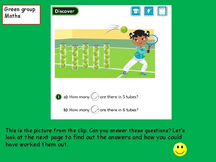 Green group Maths This is the picture from the clip. Can you answer these