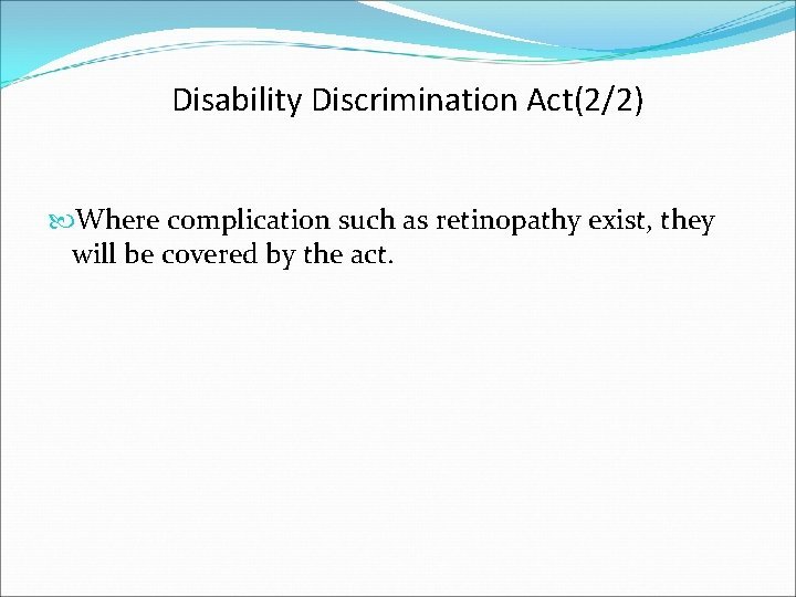 Disability Discrimination Act(2/2) Where complication such as retinopathy exist, they will be covered by
