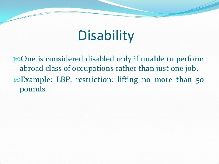 Disability One is considered disabled only if unable to perform abroad class of occupations