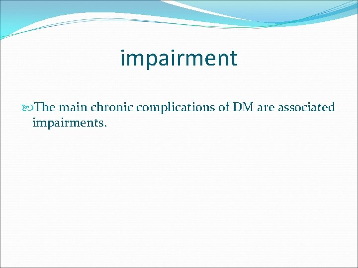 impairment The main chronic complications of DM are associated impairments.