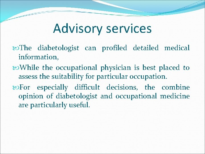 Advisory services The diabetologist can profiled detailed medical information, While the occupational physician is