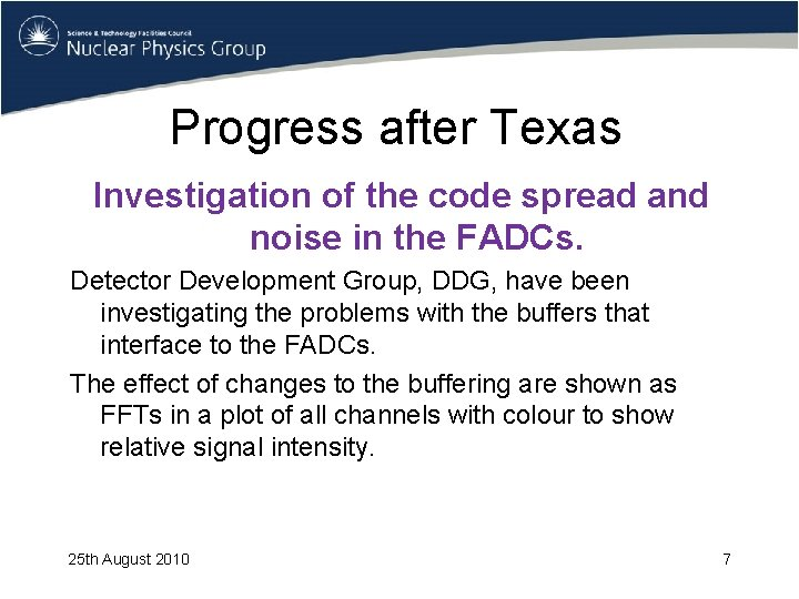 Progress after Texas Investigation of the code spread and noise in the FADCs. Detector