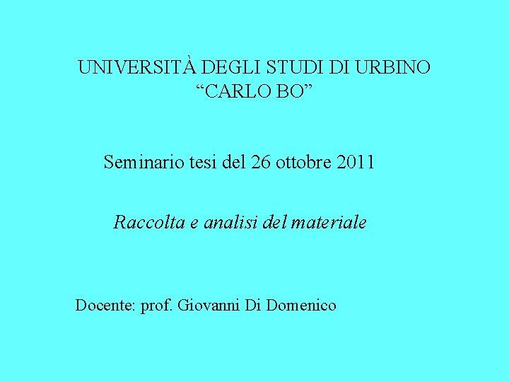 """UNIVERSITÀ DEGLI STUDI DI URBINO """"CARLO BO"""" Seminario tesi del 26 ottobre 2011 Raccolta"""