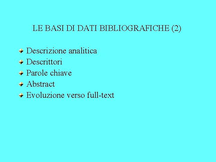 LE BASI DI DATI BIBLIOGRAFICHE (2) Descrizione analitica Descrittori Parole chiave Abstract Evoluzione verso