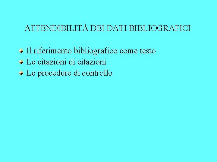 ATTENDIBILITÀ DEI DATI BIBLIOGRAFICI Il riferimento bibliografico come testo Le citazioni di citazioni Le