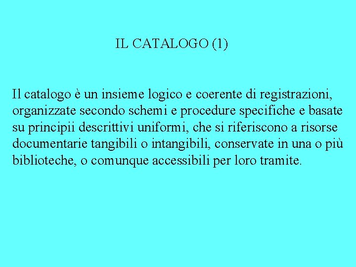 IL CATALOGO (1) Il catalogo è un insieme logico e coerente di registrazioni, organizzate