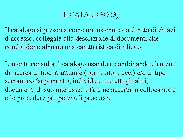 IL CATALOGO (3) Il catalogo si presenta come un insieme coordinato di chiavi d'accesso,
