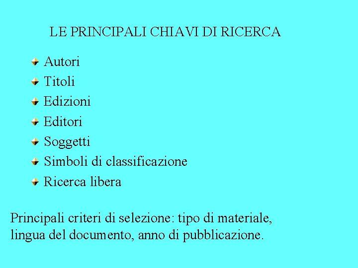 LE PRINCIPALI CHIAVI DI RICERCA Autori Titoli Edizioni Editori Soggetti Simboli di classificazione Ricerca