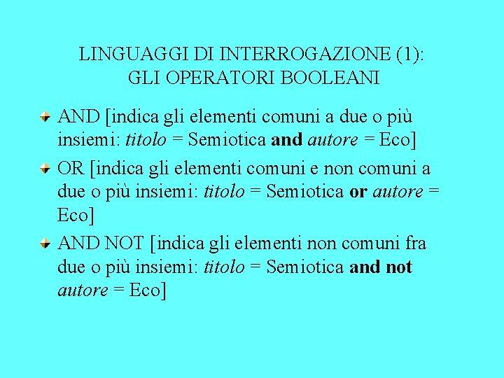 LINGUAGGI DI INTERROGAZIONE (1): GLI OPERATORI BOOLEANI AND [indica gli elementi comuni a due