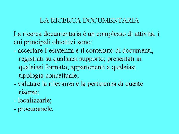 LA RICERCA DOCUMENTARIA La ricerca documentaria è un complesso di attività, i cui principali