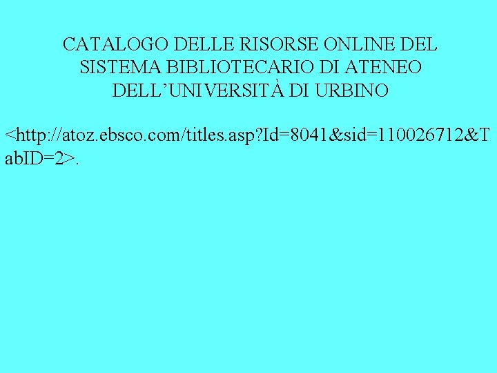 CATALOGO DELLE RISORSE ONLINE DEL SISTEMA BIBLIOTECARIO DI ATENEO DELL'UNIVERSITÀ DI URBINO <http: //atoz.