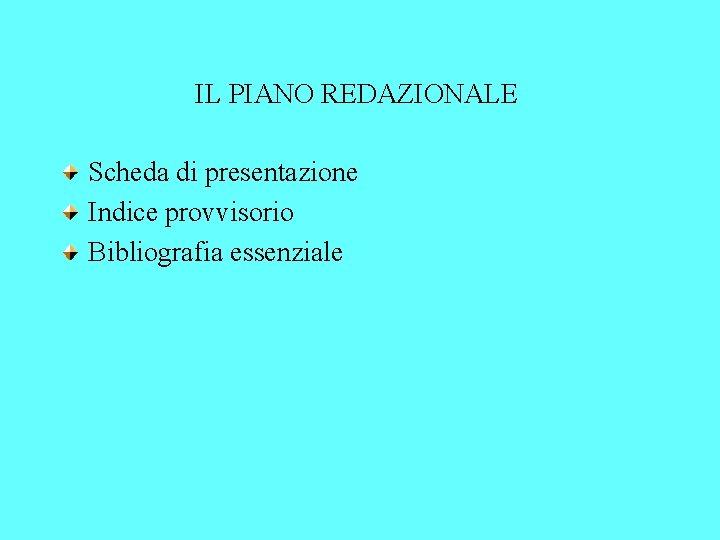 IL PIANO REDAZIONALE Scheda di presentazione Indice provvisorio Bibliografia essenziale