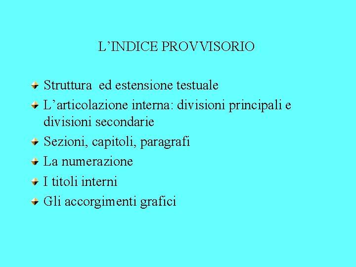 L'INDICE PROVVISORIO Struttura ed estensione testuale L'articolazione interna: divisioni principali e divisioni secondarie Sezioni,