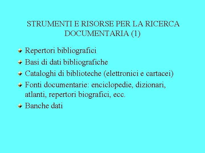 STRUMENTI E RISORSE PER LA RICERCA DOCUMENTARIA (1) Repertori bibliografici Basi di dati bibliografiche