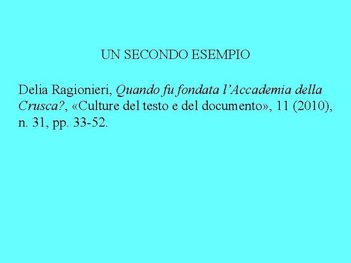 UN SECONDO ESEMPIO Delia Ragionieri, Quando fu fondata l'Accademia della Crusca? , «Culture del