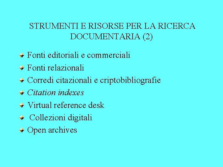 STRUMENTI E RISORSE PER LA RICERCA DOCUMENTARIA (2) Fonti editoriali e commerciali Fonti relazionali