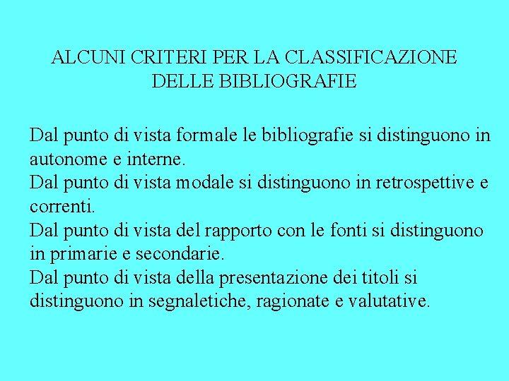 ALCUNI CRITERI PER LA CLASSIFICAZIONE DELLE BIBLIOGRAFIE Dal punto di vista formale le bibliografie